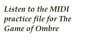 Listen to the MIDI practice file for The Game of Ombre